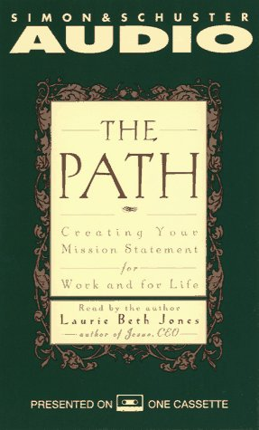 The Path: Creating Your Mission Statement for Work and for Life: Jones, Laurie Beth