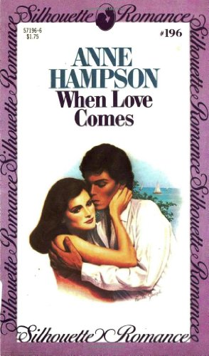 When Love Comes: Silhouette Romance Number One Hundred and Ninety-Six: Hampson, Anne
