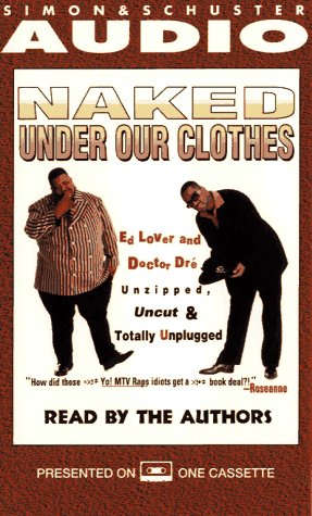 Naked Under Our Clothes: Ed Lover & Dr Dre Unzipped Uncut Totally Unpluggd-Bk: dre, Lover &