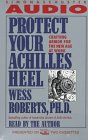 Protect Your Achilles Heel: Crafting Armor for the New Age at Work: Roberts, Wess