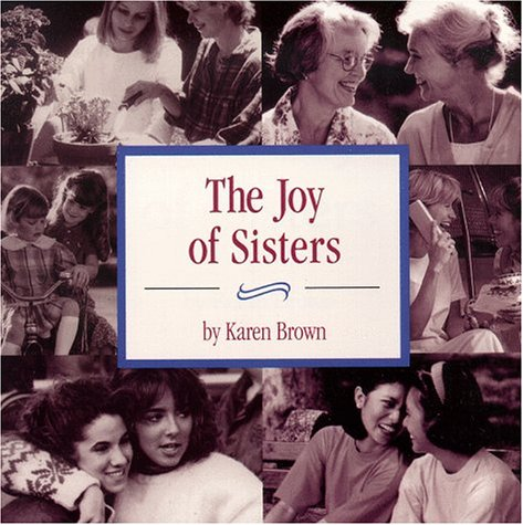 The JOY OF SISTERS: Brown, Karen