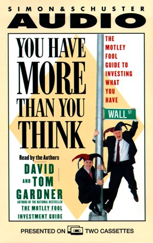 You Have More Than You Think: The Motley Fool Guide to Investing What You Have (AUDIO CASSETTE) (9780671577100) by David Gardner; Tom Gardner; Tom Garnder