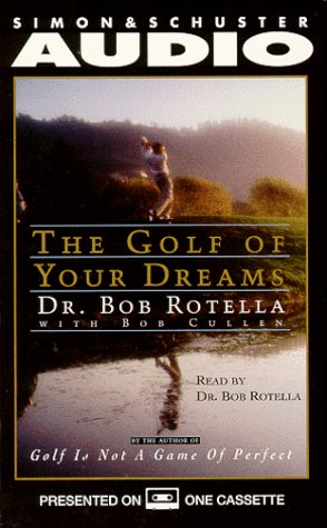 Golf of Your Dreams: Rotella, Dr. Bob