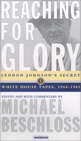 9780671580025: Reaching for Glory: Lyndon Johnson's Secret White House Tapes, 1964-1965