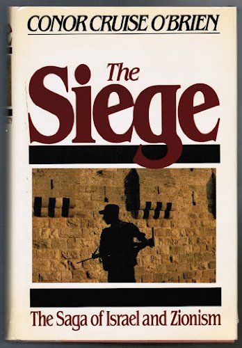 The Siege. The Saga of Israel and Zionism.: O'BRIEN, CONOR CRUISE