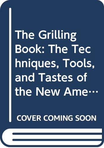 The Grilling Book: The Techniques, Tools, and Tastes of the New American Grill (0671601849) by Sinnes, A. Cort; Harlow, Jay; Thollander, Earl