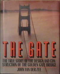 The Gate: The True Story of the Design and Construction of the Golden Gate Bridge: Van Der Zee, ...