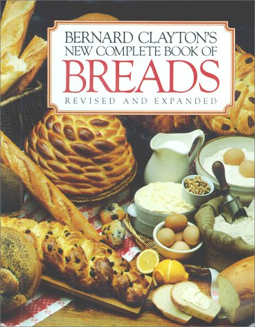 9780671602222: Bernard Clayton's New Complete Book of Breads