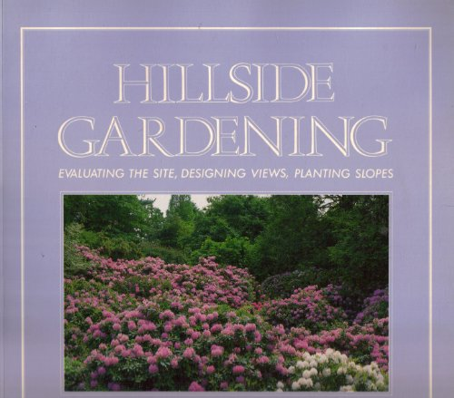 9780671602406: Hillside Gardening: Evaluating the Site, Designing Views, Planting Slopes