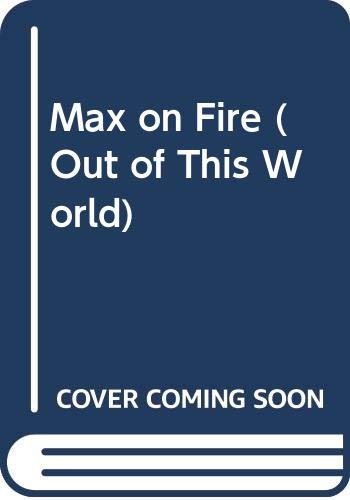 9780671602673: Max on Fire (Out of This World)