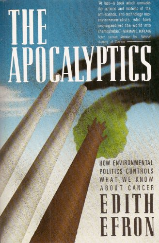 The Apocalyptics: How Environmental Politics Controls What We Know About Cancer: Edith Efron