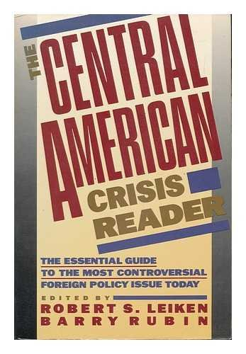 The Central American Crisis Reader; the Essential Guide to the Most Controversial Foreign Policy ...