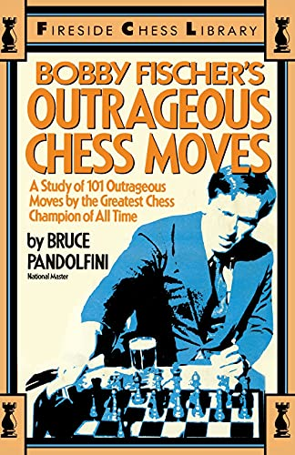 9780671606091: Bobby Fischer's Outrageous Chess Moves (Fireside Chess Library)