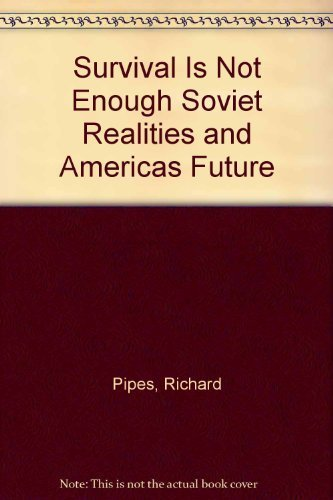 9780671606145: Survival Is Not Enough Soviet Realities and Americas Future