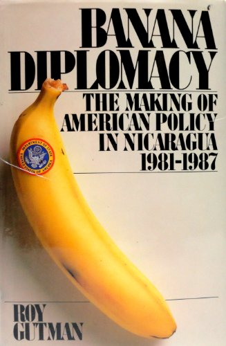 9780671606268: Banana Diplomacy: The Making of American Policy in Nicaragua, 1981-1987