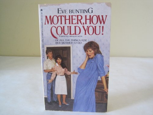 Mother, How Could You? (0671606999) by Eve Bunting