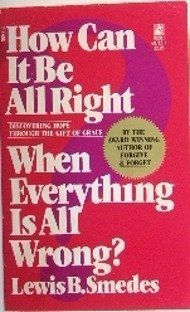 How Can It Be All Right When Everything Is All Wrong?: Discovering Hope Through The Gift of Grace (9780671607128) by Lewis B. Smedes