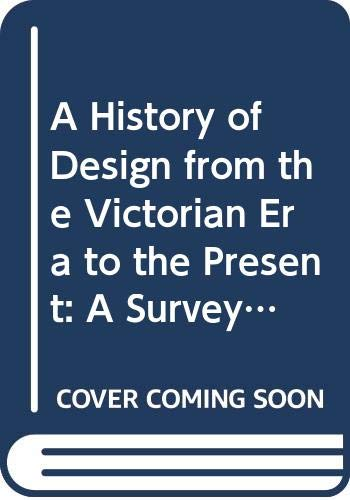 9780671608002: A History of Design from the Victorian Era to the Present: A Survey of the Modern Style in Architecture, Interior Design, Industrial Design, Graphic Design, and Photography
