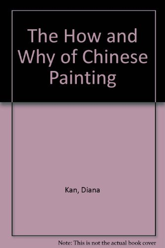 The How and Why of Chinese Painting: Kan, Diana