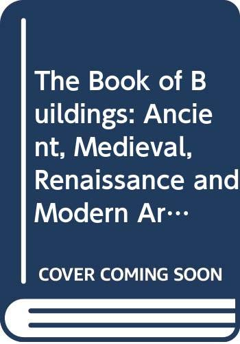 9780671608484: The Book of Buildings: Ancient, Medieval, Renaissance and Modern Architecture of North America and Europe