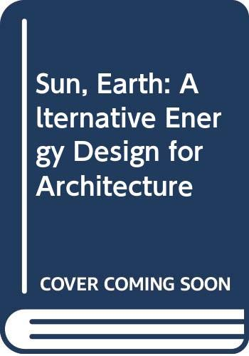 9780671608569: Sun, Earth: Alternative Energy Design for Architecture