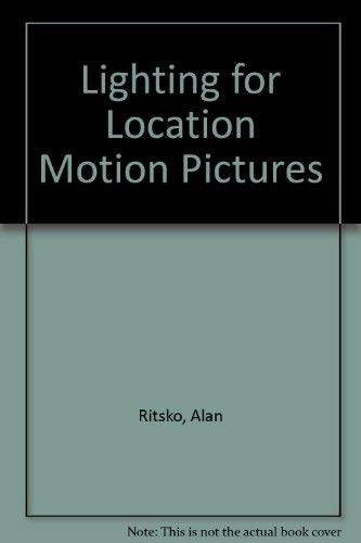 9780671608767: Lighting for Location Motion Pictures