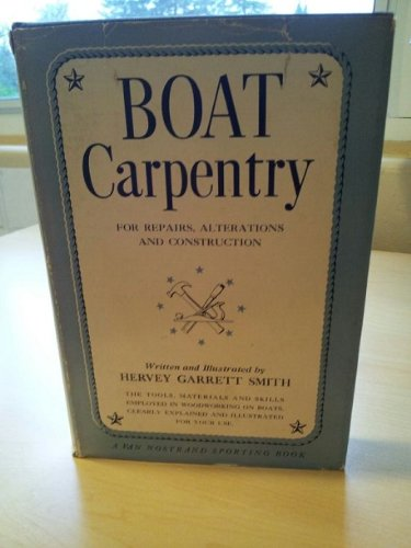 Boat Carpentry: Repairs, Alterations, Construction: Hervey G. Smith