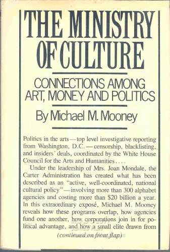 The ministry of culture: Connections among art, money, and politics: Mooney, Michael Macdonald