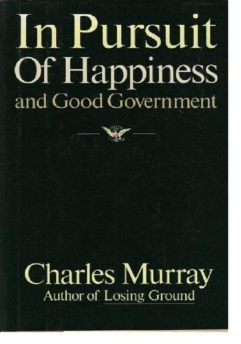 In Pursuit of Happiness and Good Government: Murray, Charles