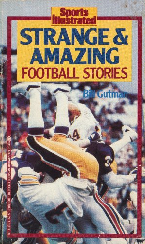Strange and Amazing Football Stories (Sports Illustrated): Gutman, Bill