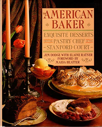 THE AMERICAN BAKER: Exquisite Desserts from the Pastry Chef of the Stanford Court