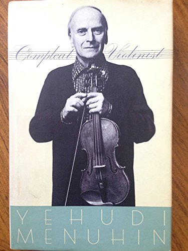 The Compleat Violinist: Thoughts, Exercises, Reflections of an Itinerant Violinist: Menuhin, Yehudi