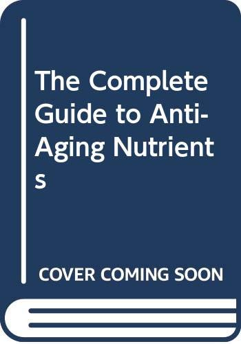 9780671614386: The Complete Guide to Anti-Aging Nutrients