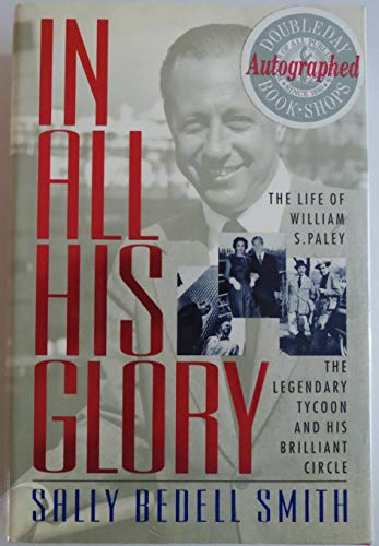 In All His Glory: The Life of William S. Paley : The Legendary Tycoon and His.