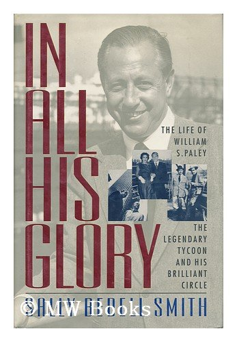 9780671617356: In All His Glory: The Life of William S. Paley : The Legendary Tycoon and His Brilliant Circle