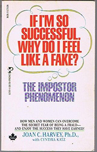 If Im So Successful, Why Do I Feel Like a Fake? The Impostor Phenomenon