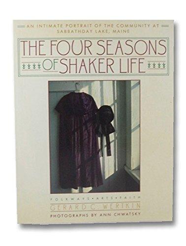 The Four Seasons of Shaker Life, An: Wertkin, Gerard C.
