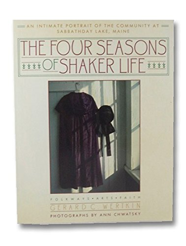 9780671618155: The Four Seasons of Shaker Life: An Intimate Portrait of the Community at Sabbathday Lake (Last Shaker Community)