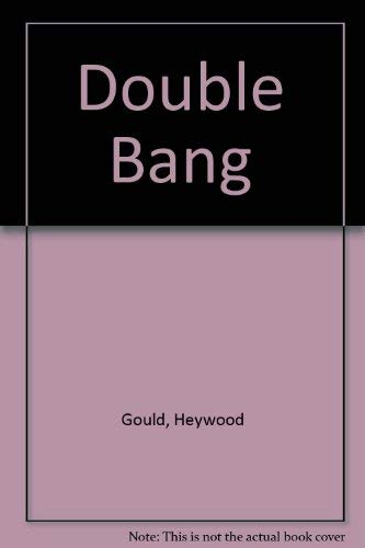 Double Bang: Gould, Heywood