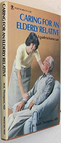 Caring for an Elderly Relative: A Guide to Home Care (Positive health guide): Thompson, M. Keith