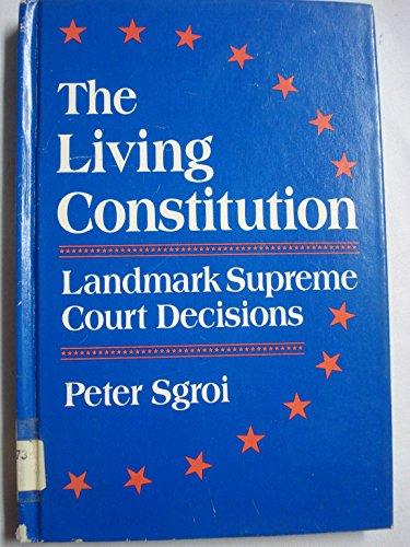 The Living Constitution: Landmark Supreme Court Decisions: Sgroi, Peter P.