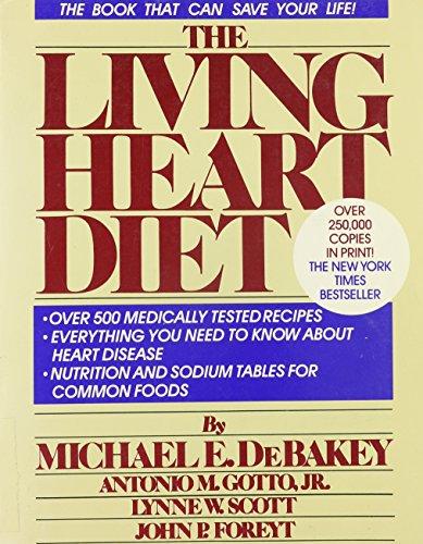 The Living Heart Diet: Debakey, Michael E.; Gotto, Antonio M. Jr.; Scott, Lynne W.; Foreyt, John P.