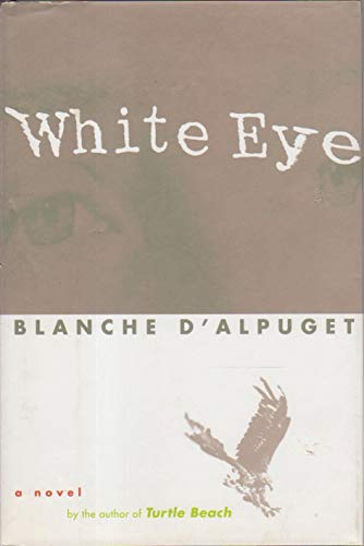 White Eye: A Novel by the Author: Blanche D'alpuget