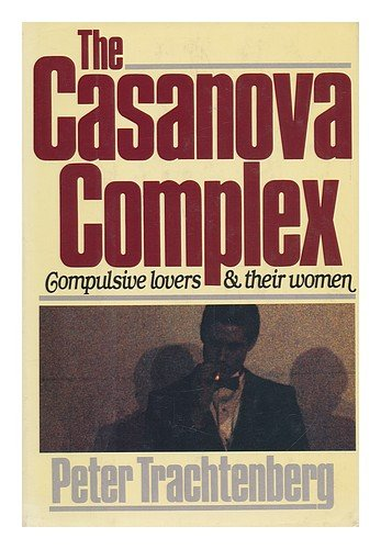 9780671620486: The Casanova Complex: Compulsive Lovers and Their Women