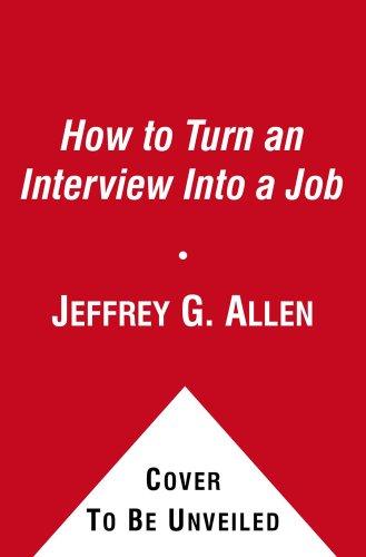 How to Turn an Interview Into a Job (A fireside book): C.P.C, Jeffrey G. Allen J.D.