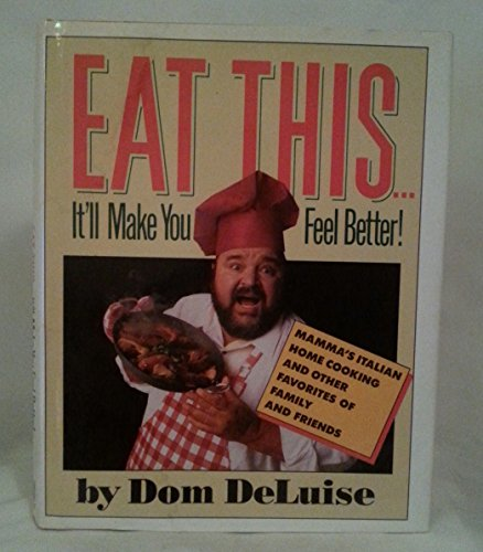 Eat This...It'll Make You Feel Better!: Mamma's Italian Home Cooking and Other Favorites of Family and Friends (0671622102) by Dom Deluise