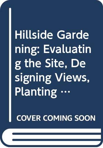 9780671622237: Hillside Gardening: Evaluating the Site, Designing Views, Planting Slopes