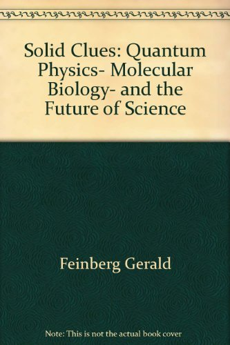 Solid Clues: Quantum Physics, Molecular Biology, and the Future of Science (0671622528) by Gerald Feinberg