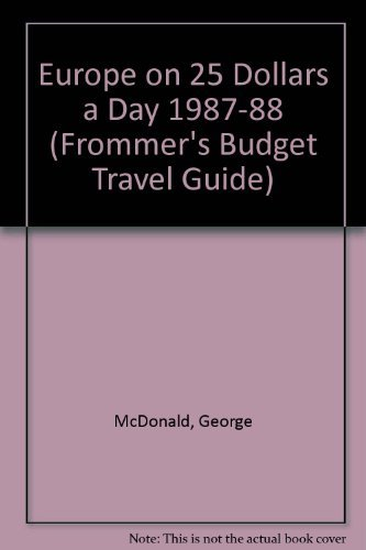 Europe on 25 Dollars a Day 1987-88 (Frommer's Budget Travel Guide): George McDonald