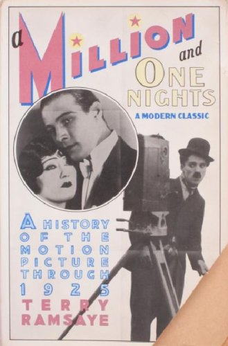 A Million and One Nights: A History of the Motion Picture Through 1925: Ramsaye, Terry